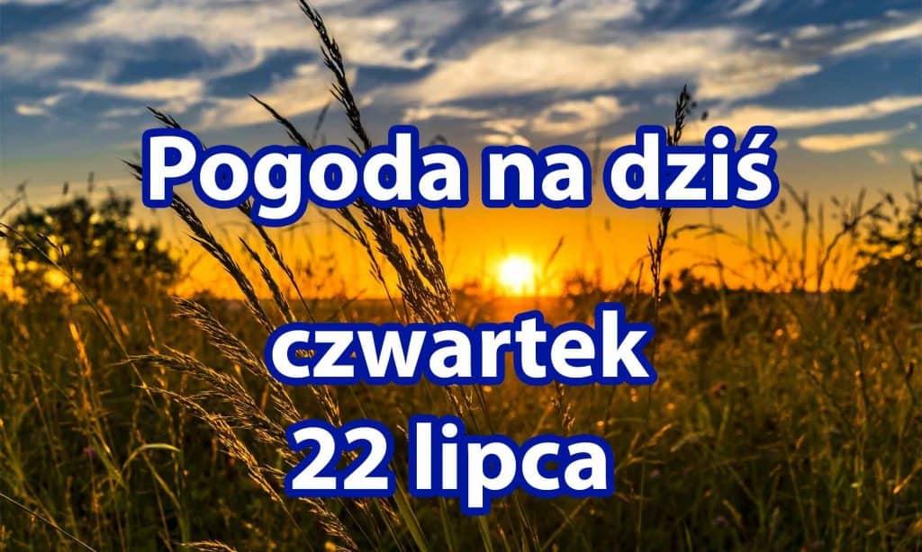 Pogoda na dziś, czwartek 22 lipca dla Polski