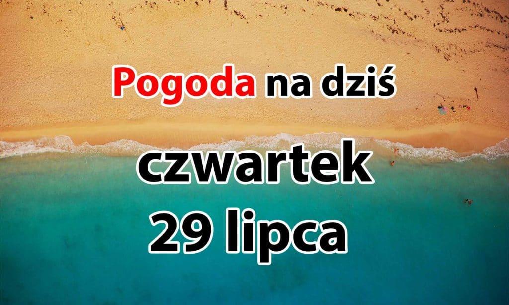 Pogoda na dziś, czwartek 29 lipca dla Polski