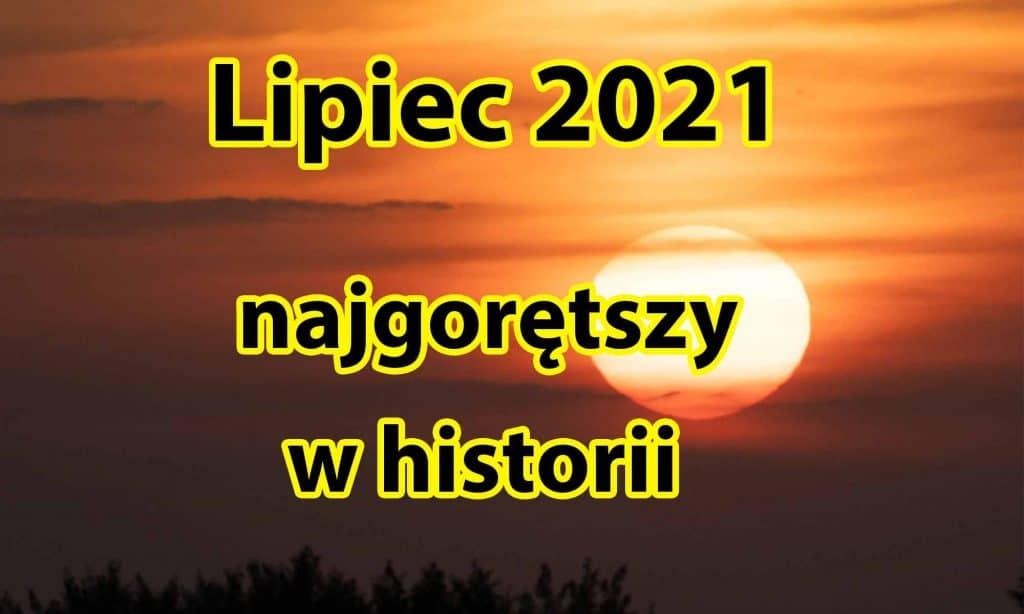 Lipiec 2021 najgorętszym miesiącem w historii pomiarów